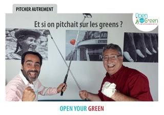Avec l'Open Your Green, l'agence Open Your Com vous invite à venir pitcher sur les greens pour mieux faire connaissance et identifier vos projets en matière de communication
